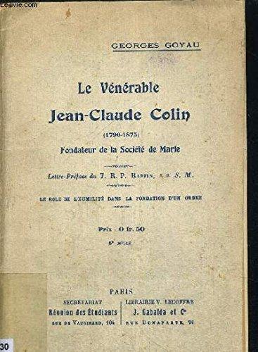 LE VENERABLE JEAN CLAUDE COLIN 1790 - 1875 - FONDATEUR DE LA SOCIETE DE MARIE - LETTRE PREFACE DU Trp RAFFIN S.G. - S.M. - LE ROLE DE L HUMILITE DANS LA FONDATION D4UNE ORDRE