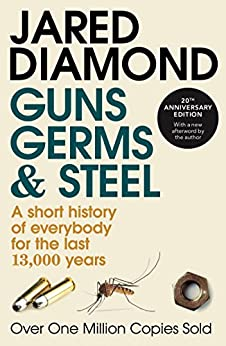 Guns, Germs and Steel: A short history of everybody for the last 13,000 years by [Diamond, Jared]