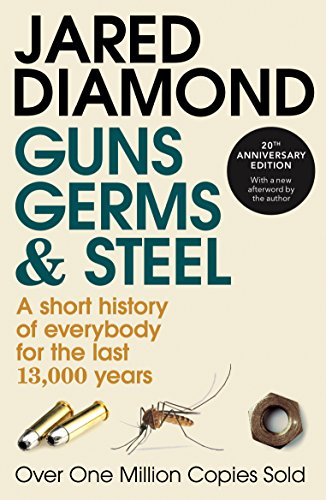 Guns, Germs And Steel: A Short History of Everbody for the Last 13000 Years (English Edition) por Jared Diamond