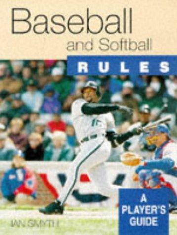 Baseball and Softball Rules: A Players Guide por Ian Smyth
