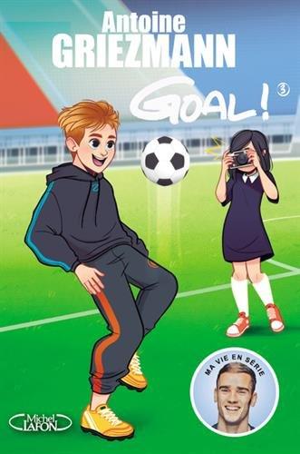 Goal ! - tome 3 L'avenir au bout du pied (3) par Antoine Griezmann
