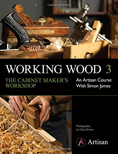 Working Wood 3 the Cabinet Maker's Workshop: