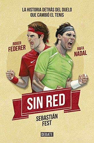 Sin red: Nadal, Federer y la historia detrás del duelo que cambió el tenis (Debate) por Sebatián Antonio Fest