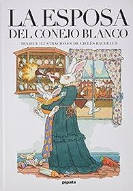 LA ESPOSA DEL CONEJO BLANCO par Gilles Bachelet