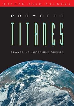 Proyecto Titanes. Cuando lo imposible sucede. de [Ruiz, Esther]