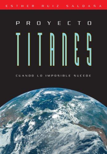 Proyecto Titanes. Cuando lo imposible sucede. (Spanish Edition)