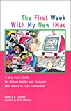 The First Week with My New iMac: A Very Basic Guide for Mature Adults and Everyone Who Wants to Get Connected: A Very Basic Guide for Older Adults and Everyone Who Wants to Get Connected