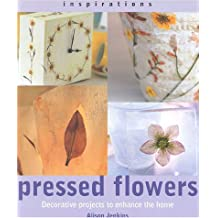 Pressed Flowers: Decorative Projects to Enhance the Home: Decorative Floral Projects to Enhance the Home (Inspirations (Paperback Southwater))