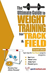 The Ultimate Guide To Weight Training For Track & Field (Ultimate Guide To Weight Training: Track & Field)