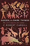Front cover for the book Queen of the Dark Things by C. Robert Cargill