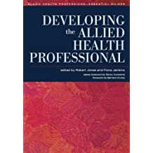 Developing the Allied Health Professional (Allied Health Professions - Essential Guides)