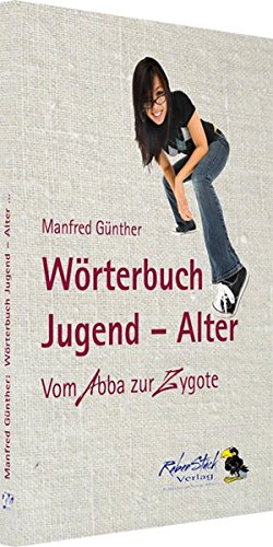 Wörterbuch Jugend - Alter: Vom Abba zur Zygote