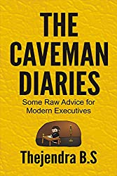 The Caveman Diaries - Some Raw Advice for Modern Executives (English Edition)