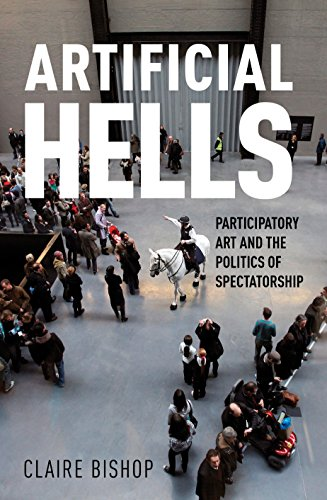 Artificial Hells. Participatory Art And The Politics Of Spectatorship