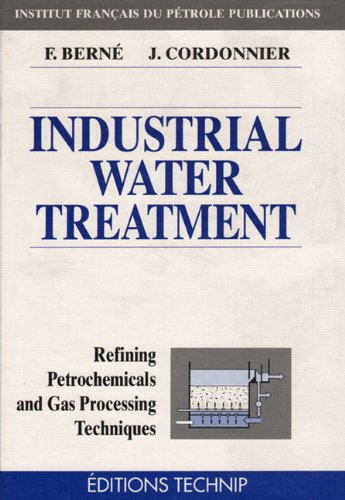 Industrial Water Treatment. Refining, Petrochemicals and Gas Processing Techniques series