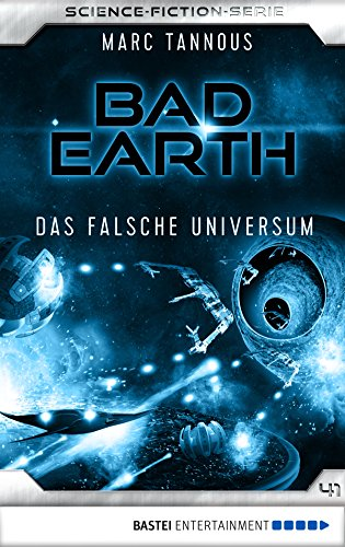 Bad Earth 41 - Science-Fiction-Serie: Das falsche Universum (Die Serie für Science-Fiction-Fans)