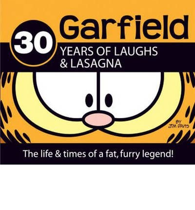 By Jim Davis ( Author ) [ Garfield 30 Years of Laughs & Lasagna: The Life & Times of a Fat, Furry Legend! Garfield Classics By Oct-2008 Hardcover