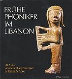 Frühe Phöniker im Libanon. 20 Jahre deutsche Ausgrabungen in Kámid el-Lóz -