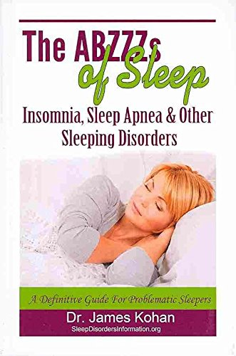 [(The Abzzz's of Sleep : Insomnia, Sleep Apnea & Other Sleeping Disorders: A Definitive Guide for Problematic Sleepers)] [By (author) James Kohan] published on (November, 2013)
