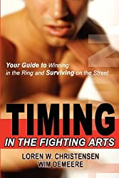 Timing The Fighting Arts: Your Guide To Winning In The Ring And Surviving On The Street