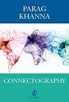 Connectography: Le mappe del futuro ordine mondiale di [Khanna, Parag]