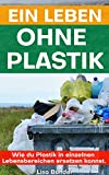 Ein Leben ohne Plastik: Ratgeber: Wie du Plastik in einzelnen Lebensbereichen ersetzen kannst.