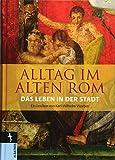 Alltag im Alten Rom: Das Leben in der Stadt - Karl-Wilhelm Weeber