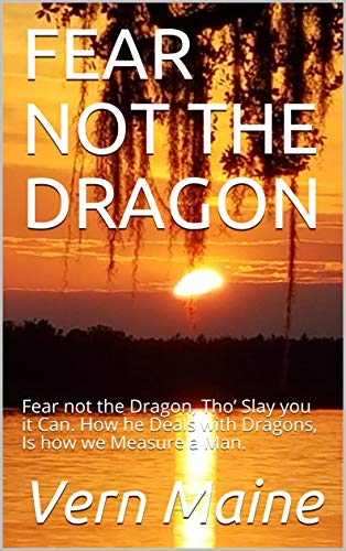 FEAR NOT THE DRAGON: Fear not the Dragon,  Tho' Slay you it Can. How he Deals with Dragons,  Is how we Measure a Man. (Dragon Fighters Book 2) (English Edition)