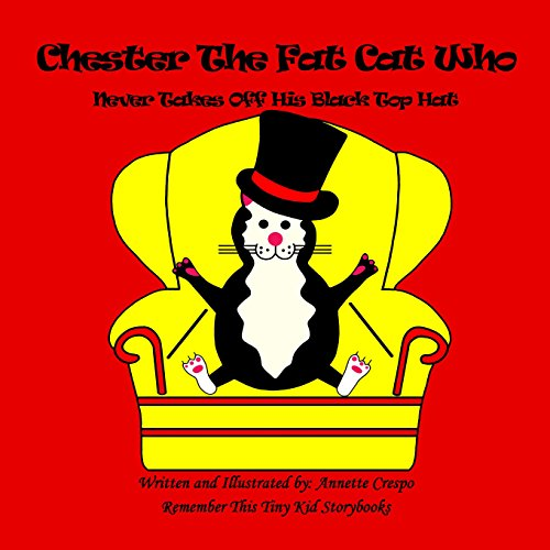 Chester The Fat Cat Who Never Takes Off His Black Top Hat (English Edition) (Hat Top Tiny)