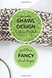 Shawl Design in Plain English: Fancy Shawl Shapes: How To Create Your Own Shawl Knitting Patterns