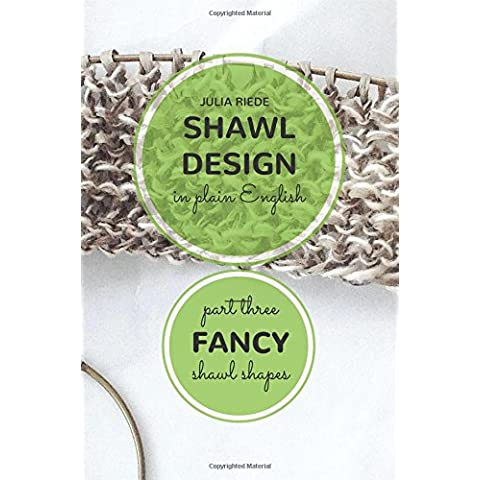 Fancy Shawl Shapes: How to Create Your Own Shawl Knitting Patterns: Volume 3 - Design Patterns Knitting