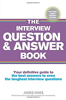 The Interview Question & Answer Book:Your definitive guide to the bestanswers to even the toughest interview questions: Your definitive guide to ... to even the toughest interview questions from Ft Press