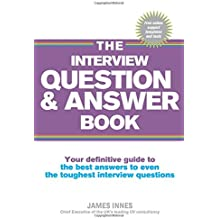 The Interview Question & Answer Book:Your definitive guide to the bestanswers to even the toughest interview questions: Your definitive guide to ... to even the toughest interview questions