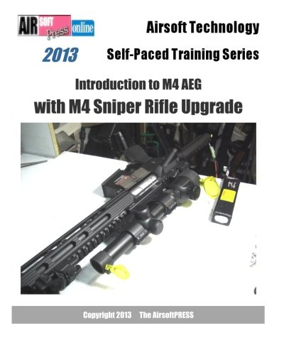 2013 Airsoft Technology Self-Paced Training Series Introduction to M4 AEG with M4 Sniper Rifle Upgrade -
