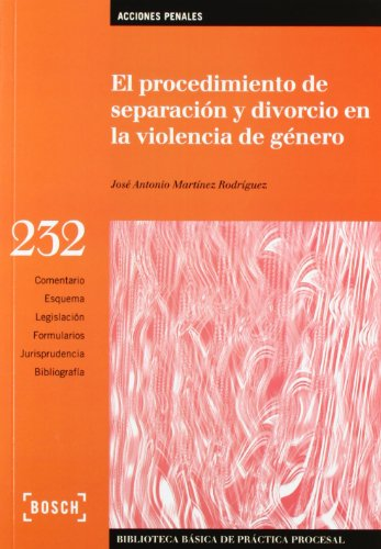 El procedimiento de separación y divorcio en la violencia de género: Biblioteca Básica de Práctica Procesal nº 232 por José Antonio Martínez Rodríguez
