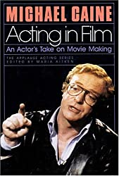Acting in Film: An Actor's Take on Movie Making (Applause Acting Series) by Michael Caine (1990-01-01)