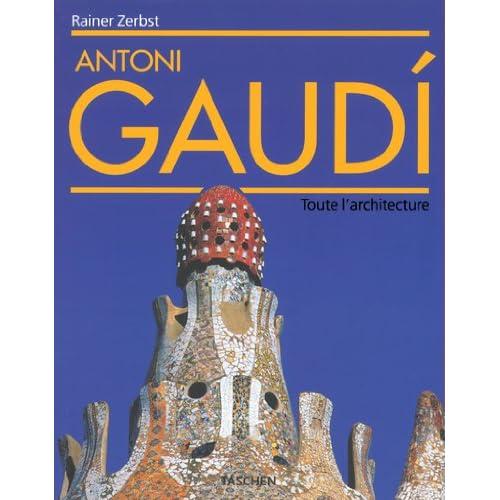 Antoni Gaudi. Toute l'architecture