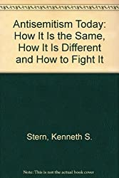 Antisemitism Today: How It Is the Same, How It Is Different and How to Fight It by Kenneth S. Stern (2006-06-30)