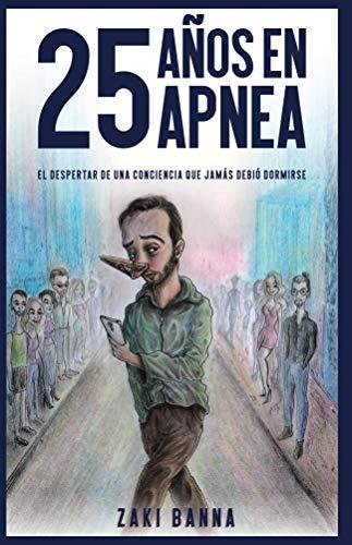 25 años en apnea: El despertar de una conciencia que jamás debió dormirse por Zaki Banna