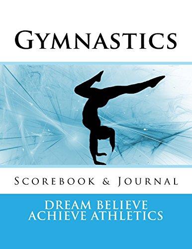 Gymnastics Scorebook & Journal: 8.5 x 11 (Dream Believe Achieve Athletics) por Deborah Sevilla