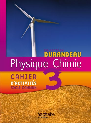 Physique Chimie 3e - Cahier d'activités socle commun - Edition 2012 (Physique-Chimie Durandeau collège)