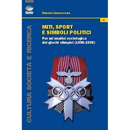 Miti, Sport E Simboli Politici. Per Un'analisi Sociologica Dei Giochi Olimpici (1896-1936)