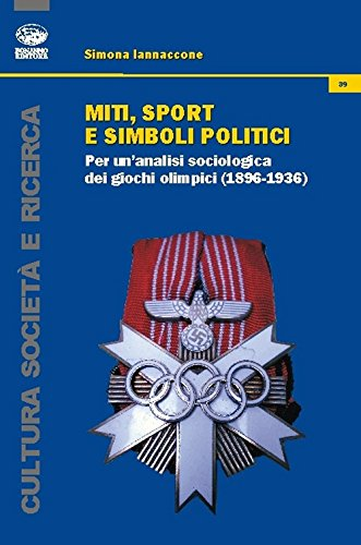 Miti, sport e simboli politici. Per un'analisi sociologica dei Giochi Olimpici (1896-1936) (Cultura, società e ricerca) por Simona Iannaccone