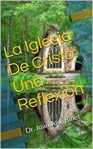 La Iglesia De Cristo: Una Reflexión: Dr. Juan José Binet