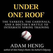 Under One Roof: The Yankees, the Cardinals, and a Doctor's Battle to Integrate Spring Training