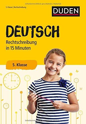 Deutsch in 15 Minuten - Rechtschreibung 5. Klasse (Duden - In 15 Minuten)