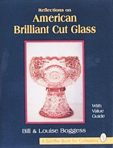 Reflections on American Brilliant Cut Glass: With Value Guide by Bill Boggess (1995-04-03) American Brilliant Cut Glass