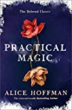 Practical Magic: The Beloved Novel of Love, Friendship, Sisterhood and Magic