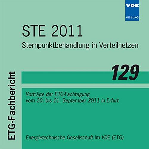 ETG-Fachbericht STE 2011. CD-ROM: Sternpunktbehandlung in Verteilnetzen, Vorträge der ETG-Fachtagung vom 20. bis 21. September 2011 in Erfurt