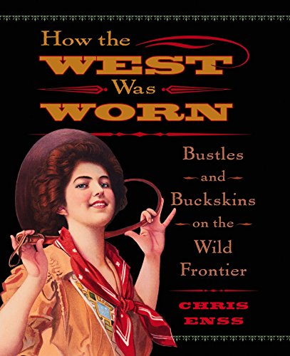 How the West Was Worn: Bustles And Buckskins On The Wild Frontier (English ()